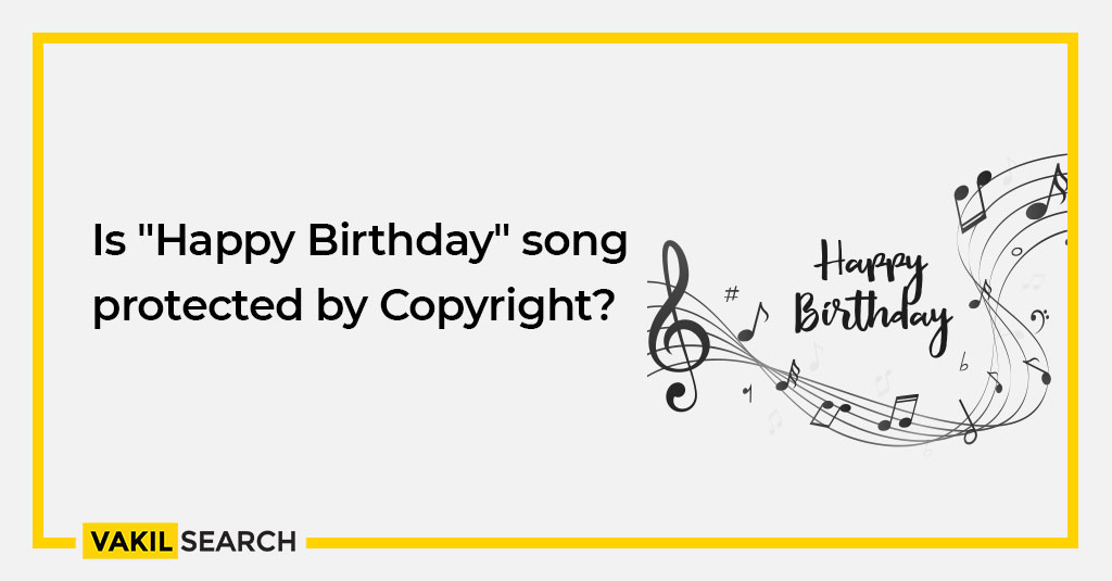 Is Happy Birthday Song Protected By Copyright Vakilsearch