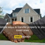 Simple ways to transfer property to your loved ones
