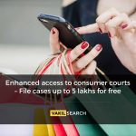 Enhanced Access to Consumer Courts – File cases up to 5 lakhs for free