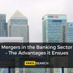 Mergers in the Banking Sector – The Advantages it Ensues