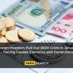 Foreign Investors Pull Out 3800 Crore in January – Tracing Causes, Concerns and Corrections