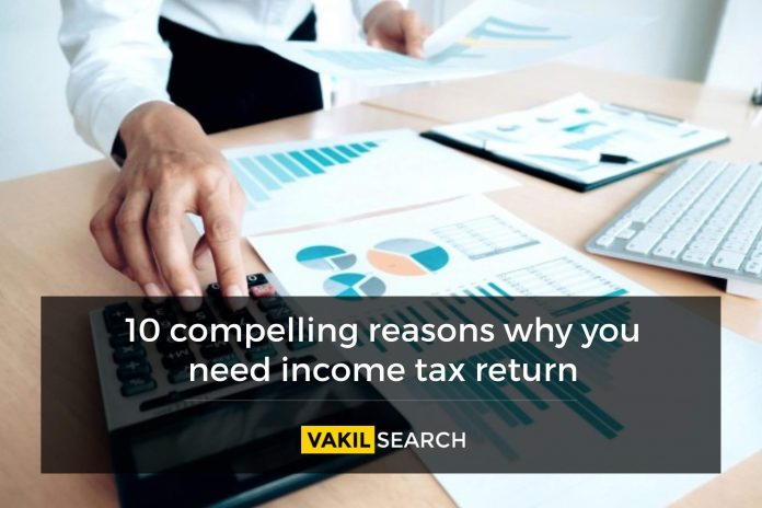 10 Reasons Why you should need income tax return