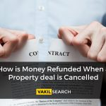 How is Money Refunded When a Property deal is Cancelled?