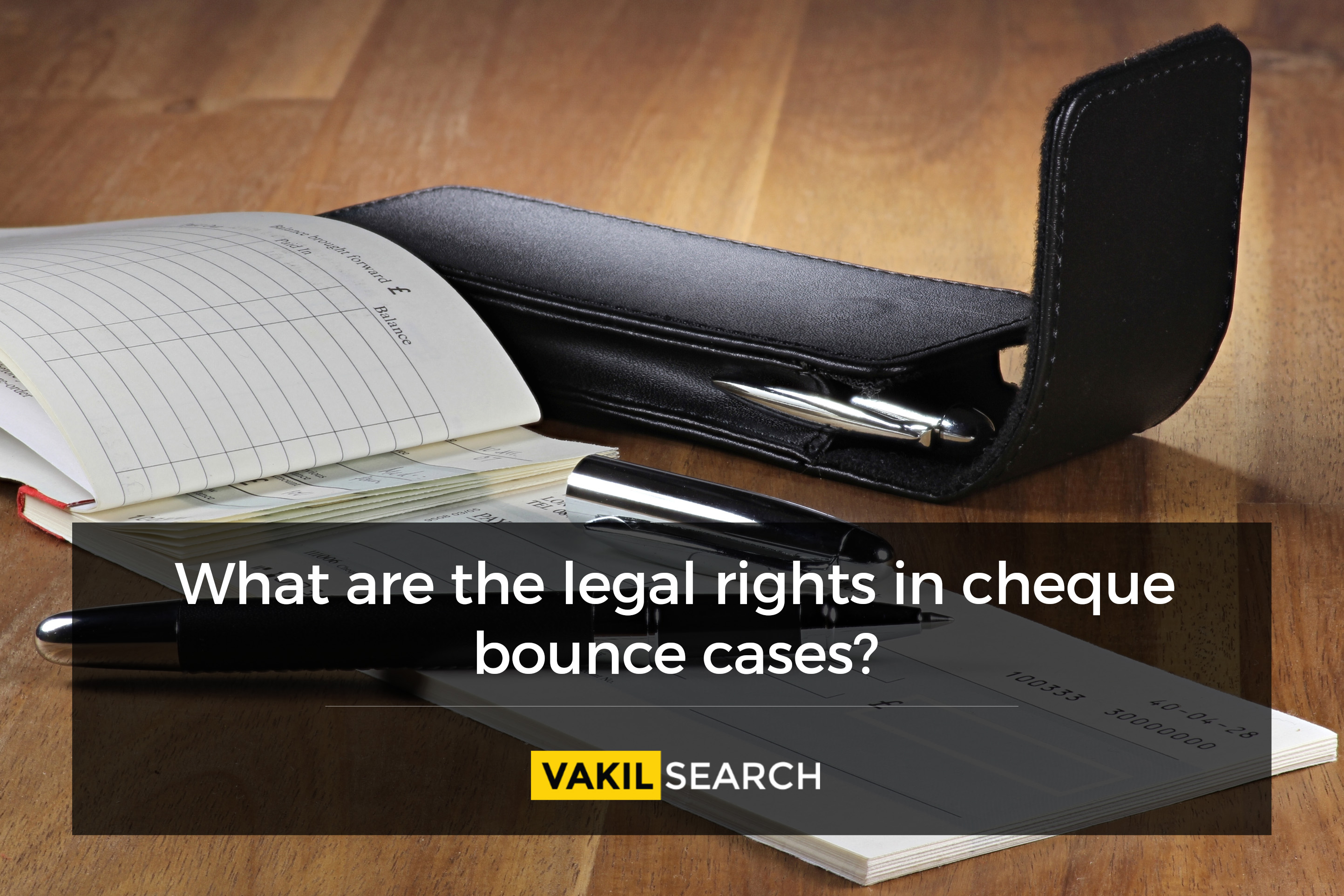 What are the Legal Rights in Cheque Bounce Cases?
