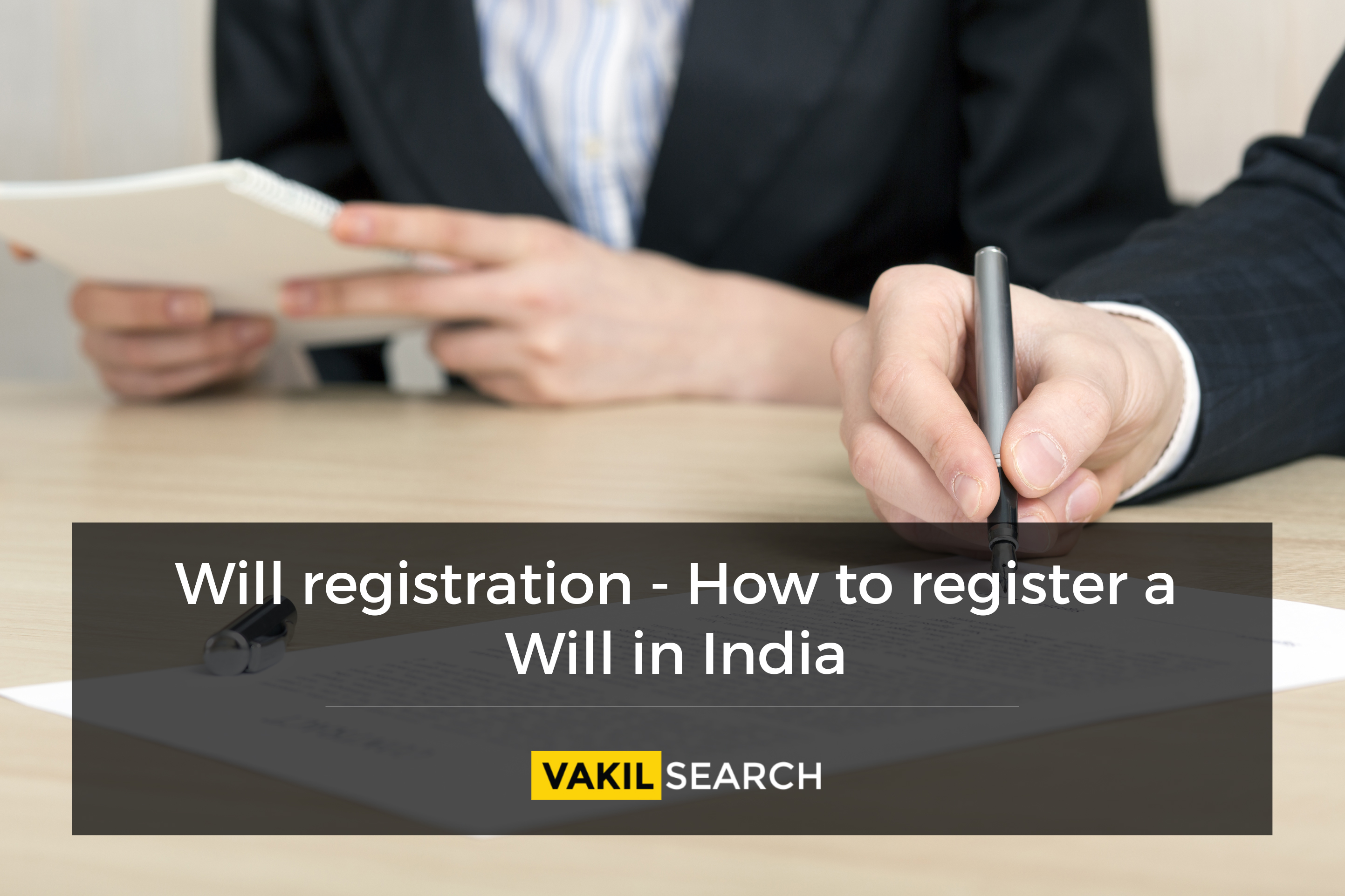 Will Registration - How to Register a Will in India?