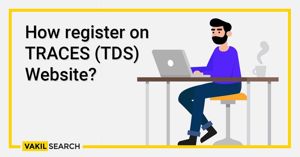 How register on TRACES (TDS) Website? - Vakilsearch