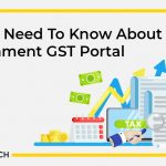 All You Need To Know About Government GST Portal