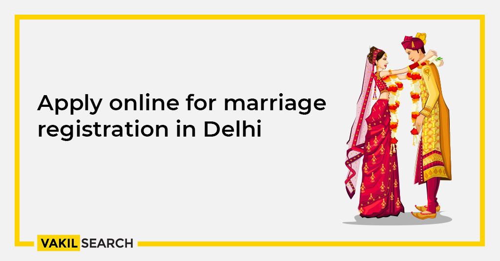 How to apply online for marriage registration in Delhi? - Vakilsearch