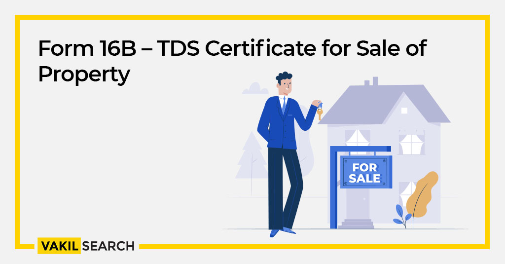 Form 16B – TDS Certificate for Sale of Property - Vakilsearch