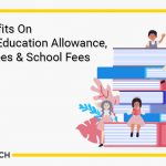 Tax Benefits On Children Education Allowance, Tuition Fees & School Fees