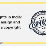 Copyrights in India: How to assign and license a copyright?