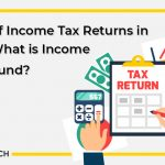 Filing of Income Tax Returns in India: What is Income Tax Refund?