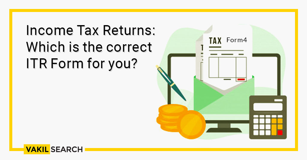 Income Tax Returns: Which is the correct ITR Form for you?