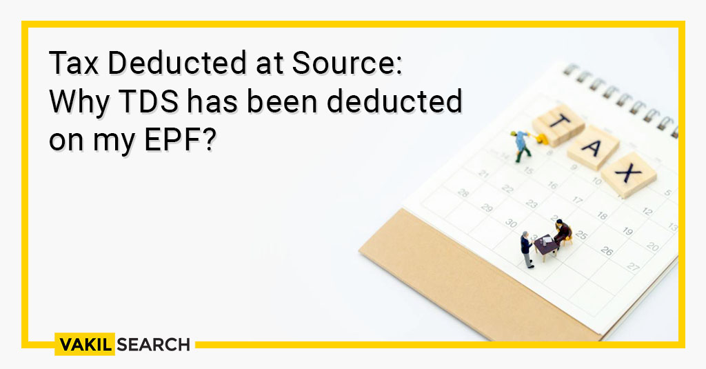 Tax Deducted at Source: Why TDS has been deducted on my EPF?