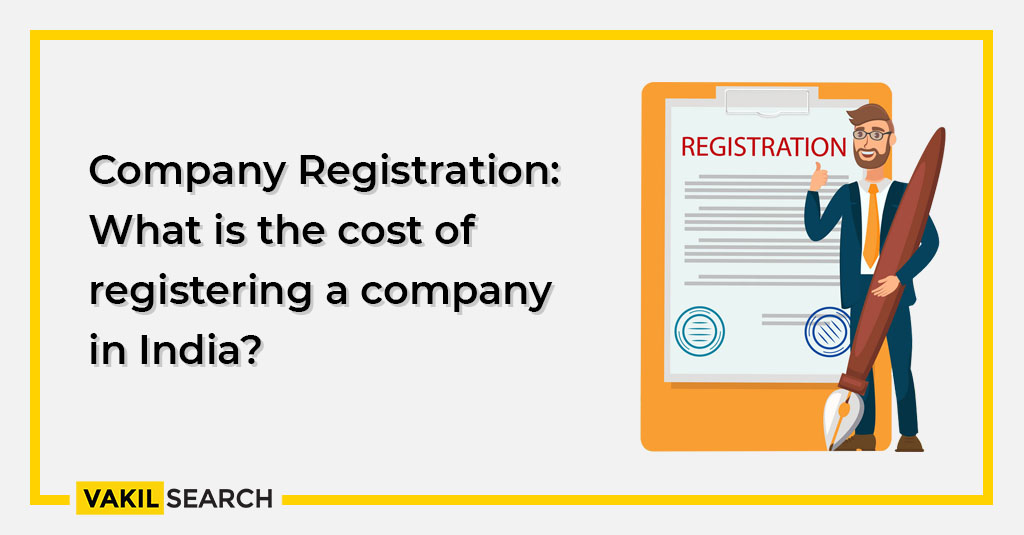 Company Registration: What is the cost of registering a company in India?