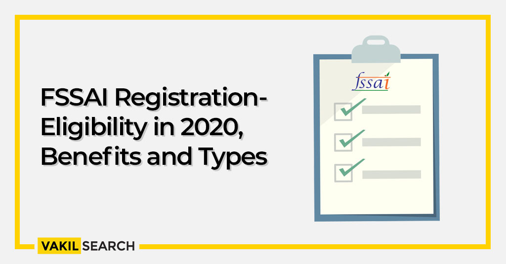 FSSAI Registration - Eligibility in 2020, Benefits and Types