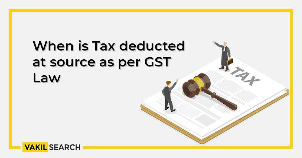 Tax is deducted at source as per GST (Goods & Services Tax) law when payment made to a supplier exceeds Rs 2.5 Lakh for exchange of taxable goods or services.