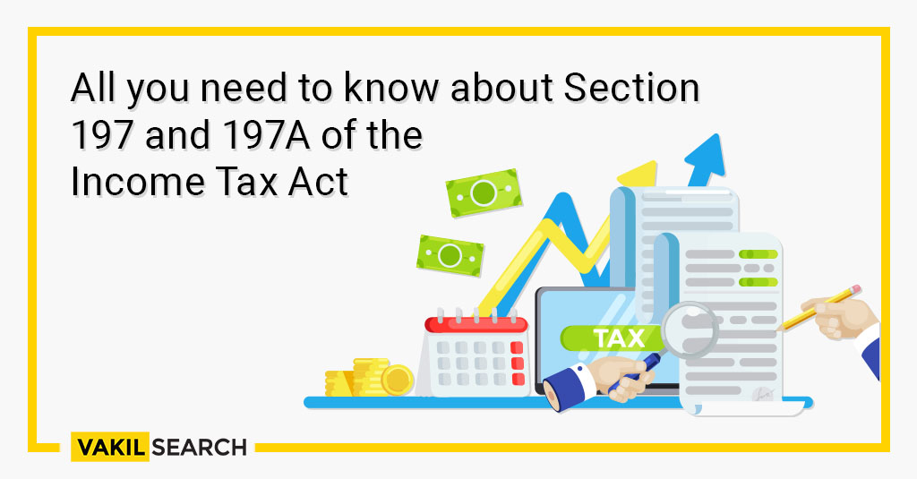 -All you need to know about Section 197 and 197A of the Income Tax Act