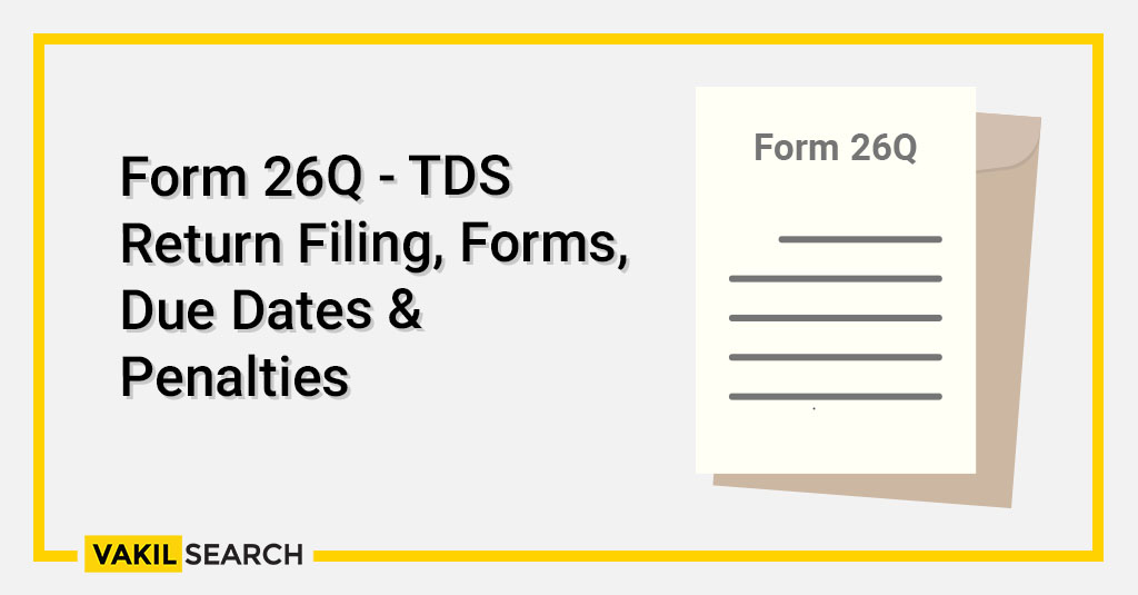 Form 26Q - TDS Return Filing, Forms, Due Dates & Penalties