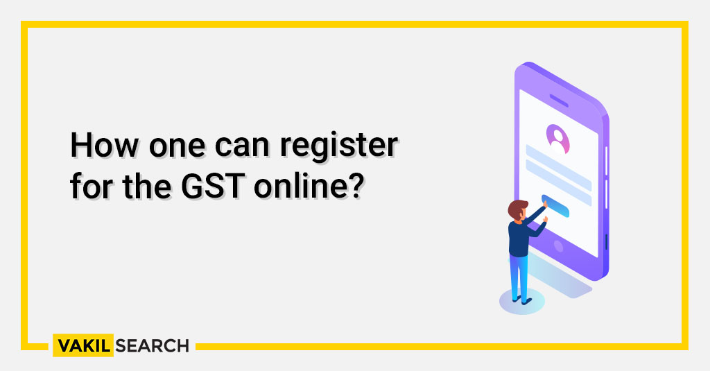 How One Can Register for the GST Online