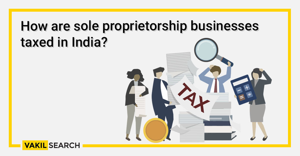 How are sole proprietorship businesses taxed in India_