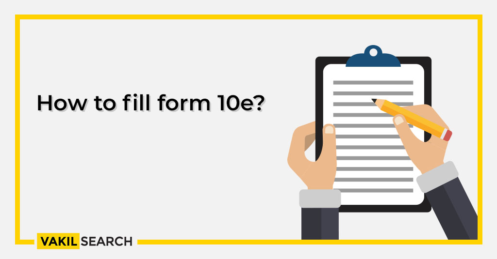 How to fill form 10e