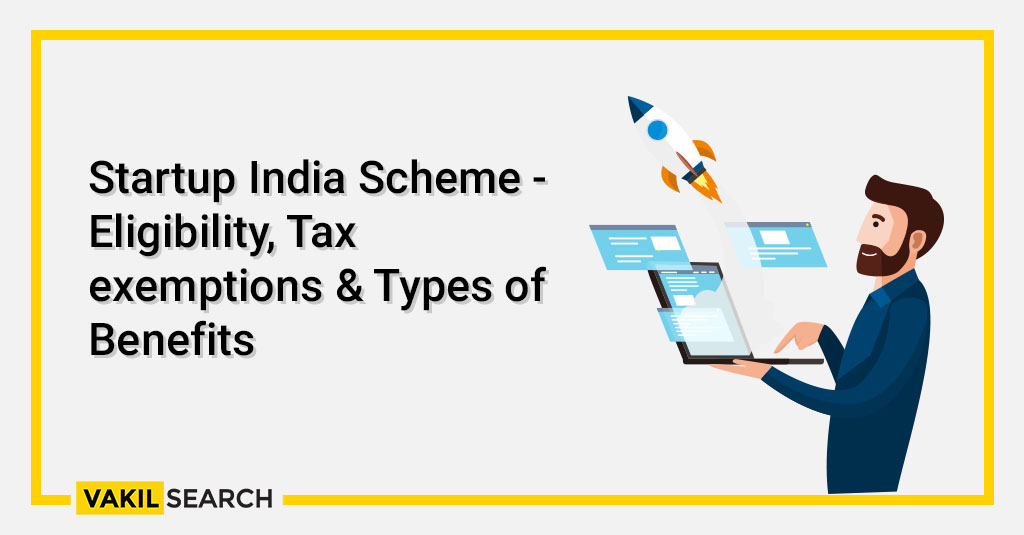 Startup India Scheme - Eligibility, Tax exemptions & Types of Benefits