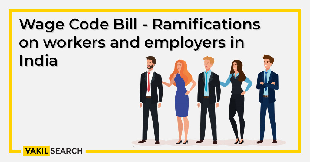 Wage Code Bill 2019 - Ramifications on employers, workers and the Indian economy