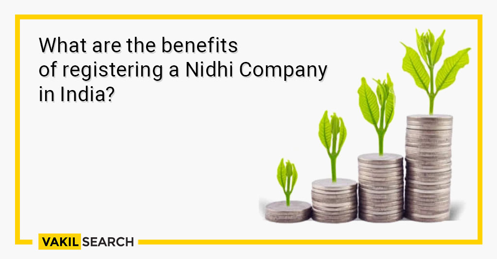 What are the benefits of registering a Nidhi Company in India_