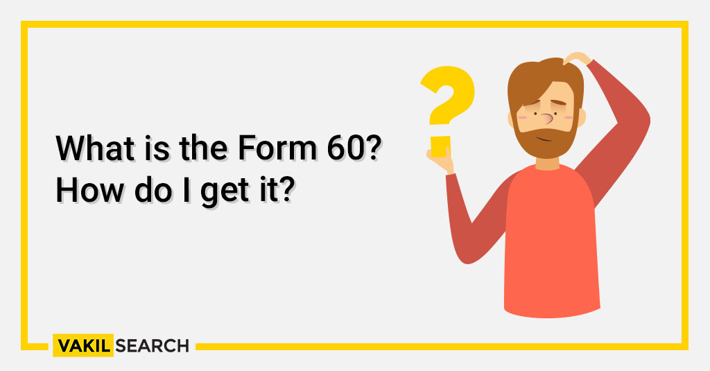 What is the Form 60_ How do I get it