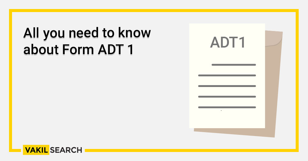 All you need to know about Form ADT-1