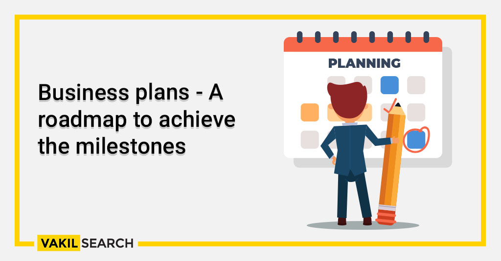 Business plans - A roadmap to achieve the milestones