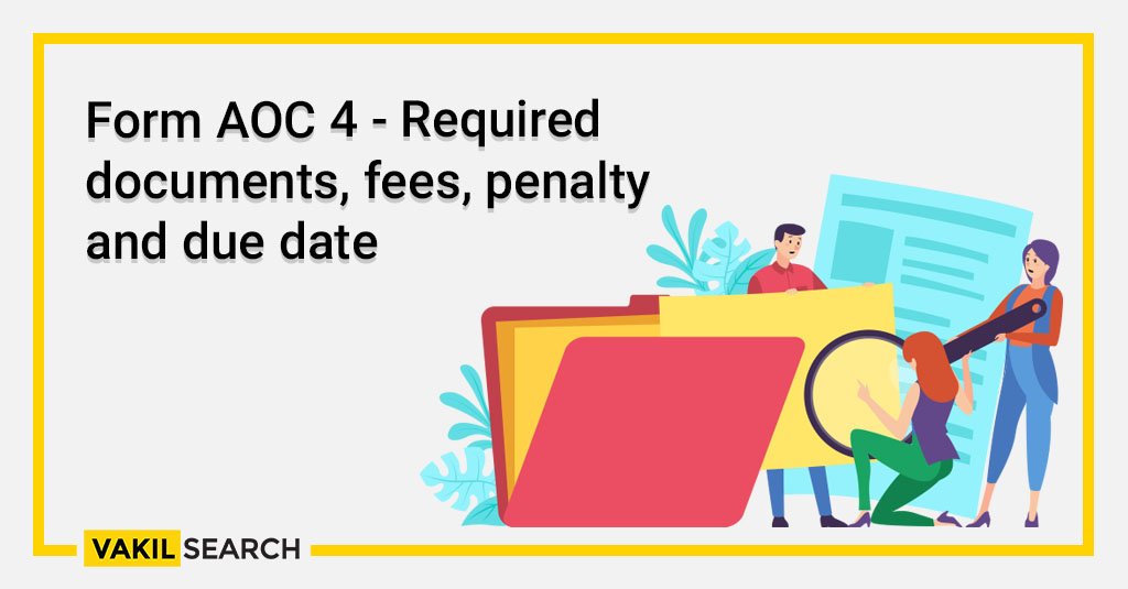 Form AOC-4 - Required documents, fees, penalty and due date