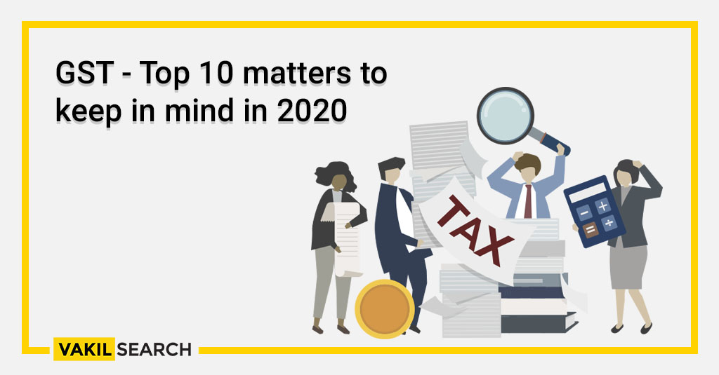 GST - Top 10 matters to keep in mind in 2020