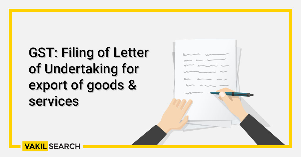 GST_ Filing of Letter of Undertaking for export of goods & services