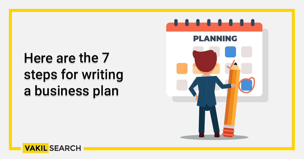 Here are the 7 steps for writing a business plan