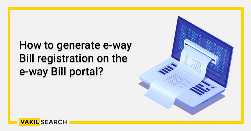 How to generate e-way Bill registration on the e-way Bill portal_