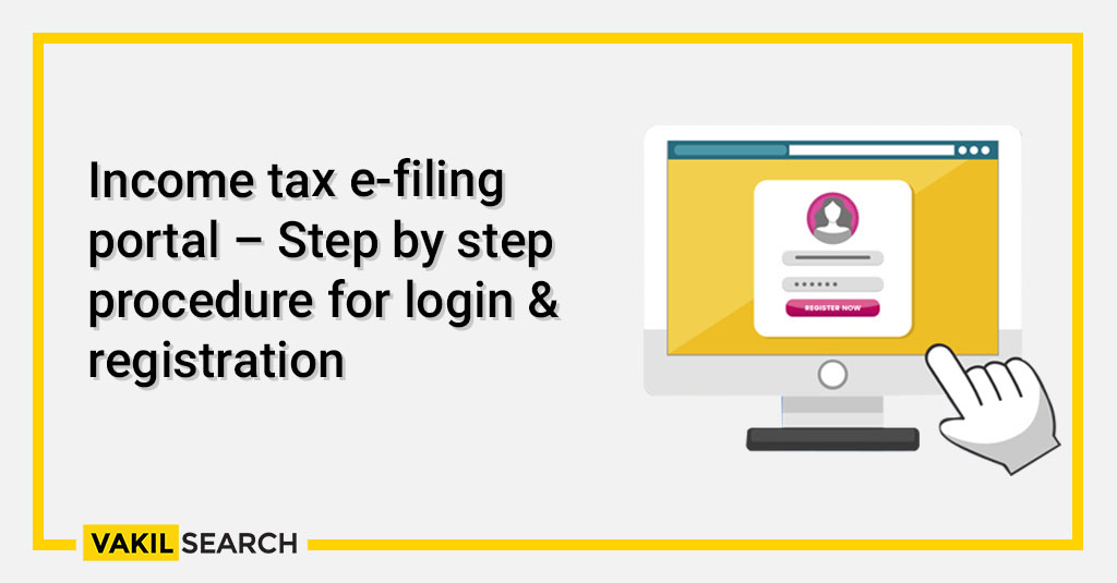 Income tax e-filing portal – Step by step procedure for login & registration