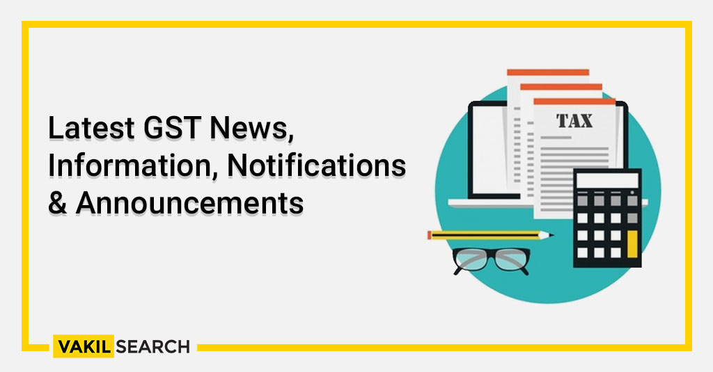 Latest GST News, Information, Notifications & Announcements