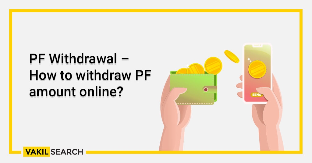 PF Withdrawal – How to withdraw PF amount online_