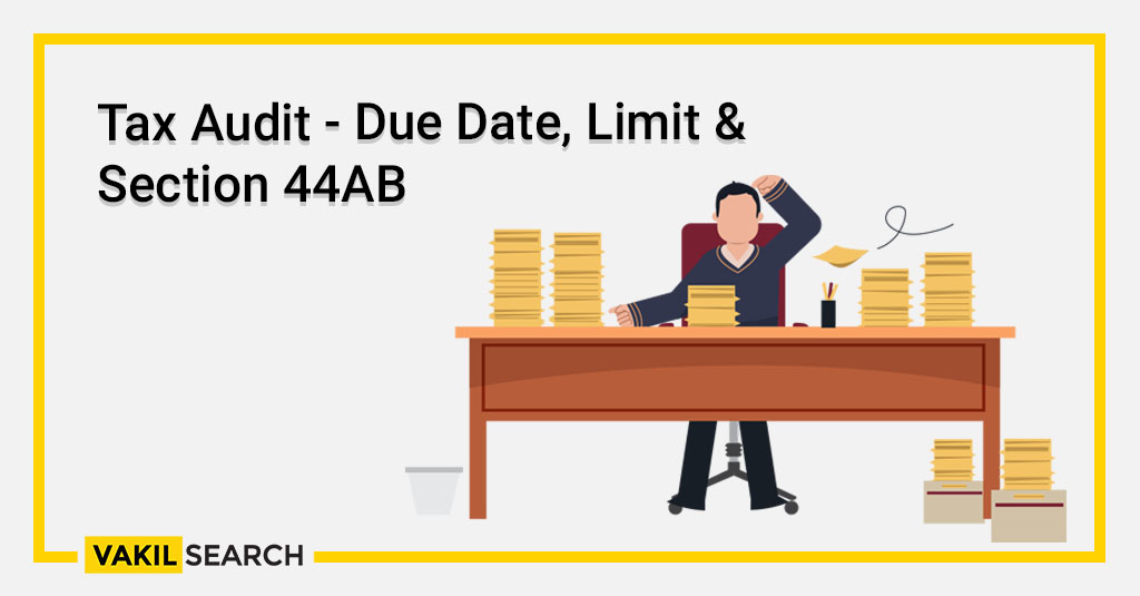 Tax Audit - Due Date, Limit & Section 44AB
