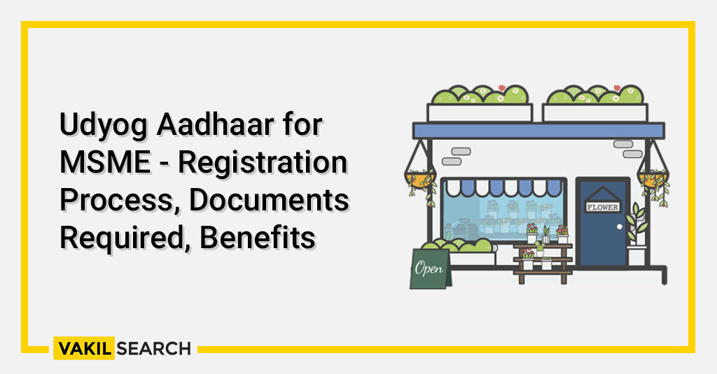 Udyog Aadhaar for MSME - Registration Process, Documents Required, Benefits