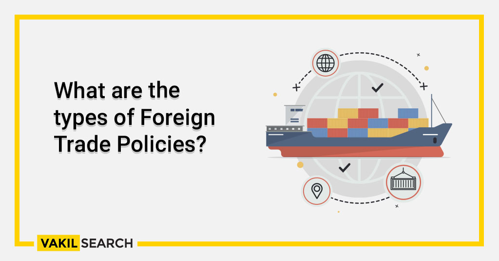 What are the types of Foreign Trade Policies_