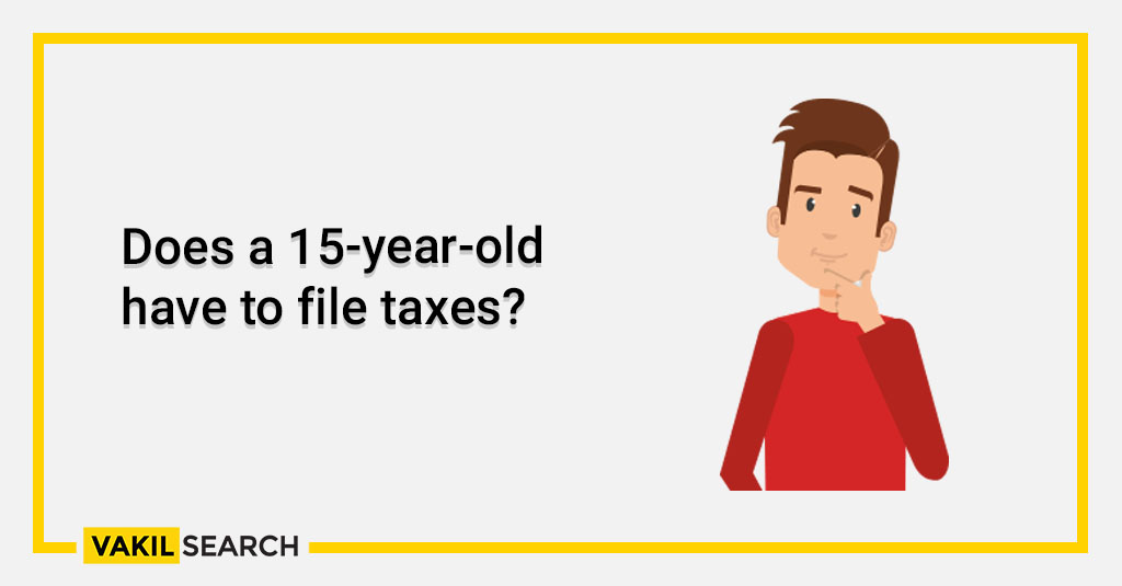 Does a 15-year-old have to file taxes_