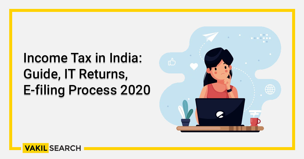 Income Tax in India_ Guide, IT Returns, E-filing Process 2020