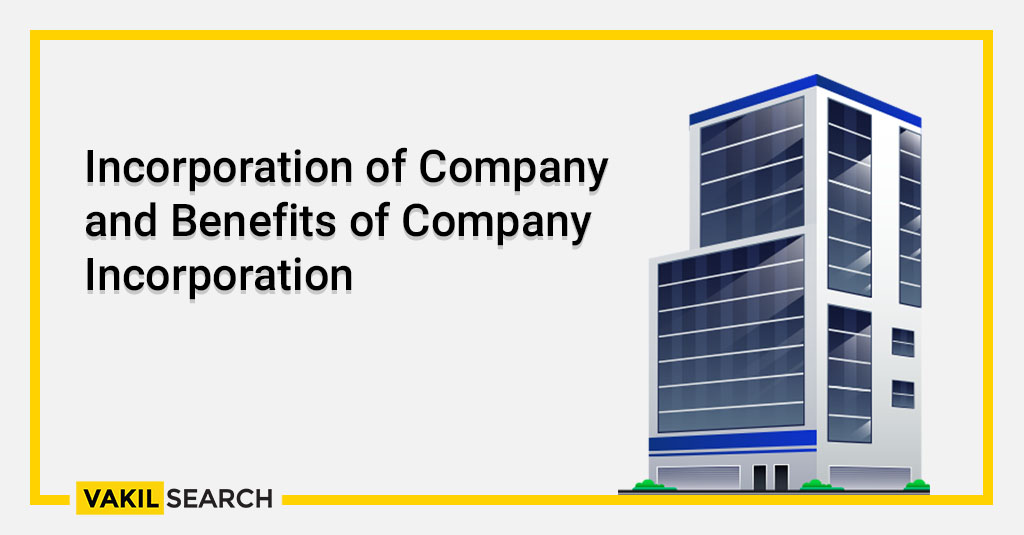 Incorporation of Company and Benefits of Company Incorporation