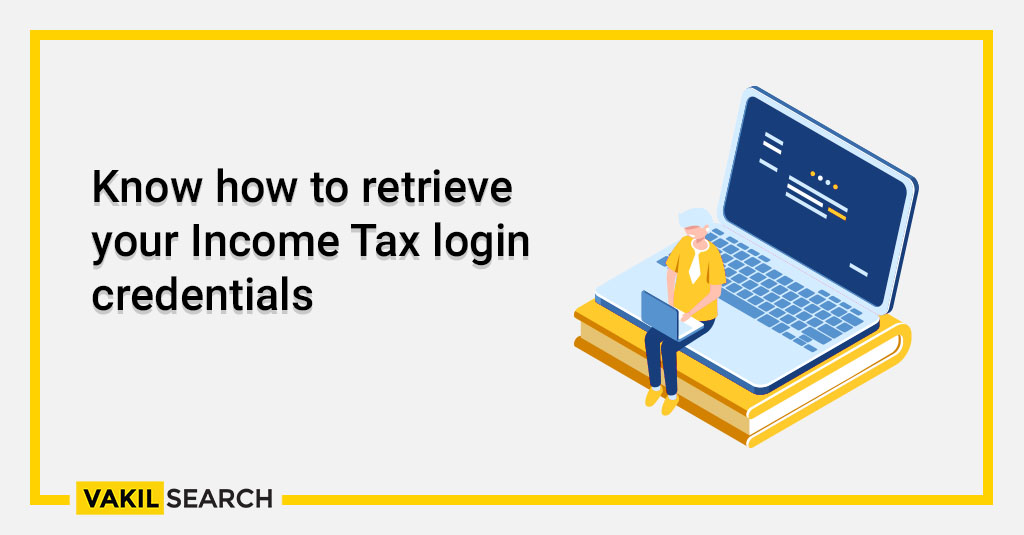 Know how to retrieve your Income Tax login credentials