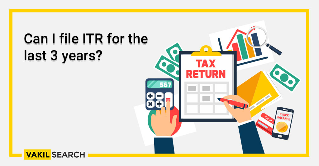 Can I file ITR for the last 3 years_