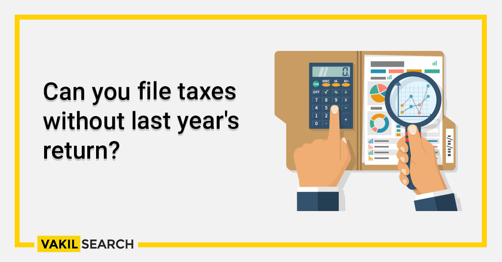 Can you file taxes without last year's income tax return
