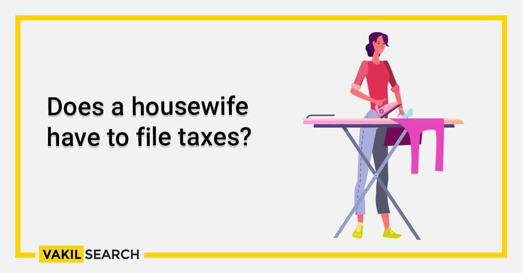 Does a housewife have to file taxes_